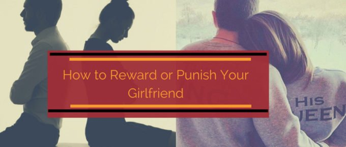 How to Reward or Punish Your Girlfriend