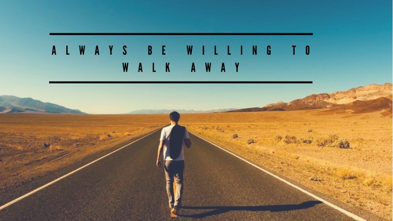 Always Be Willing to Walk Away