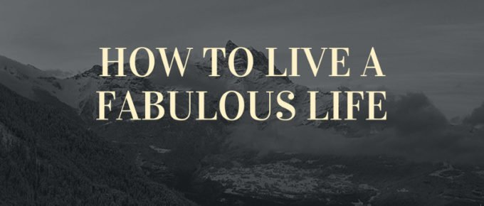 How to Live a Fabulous Life