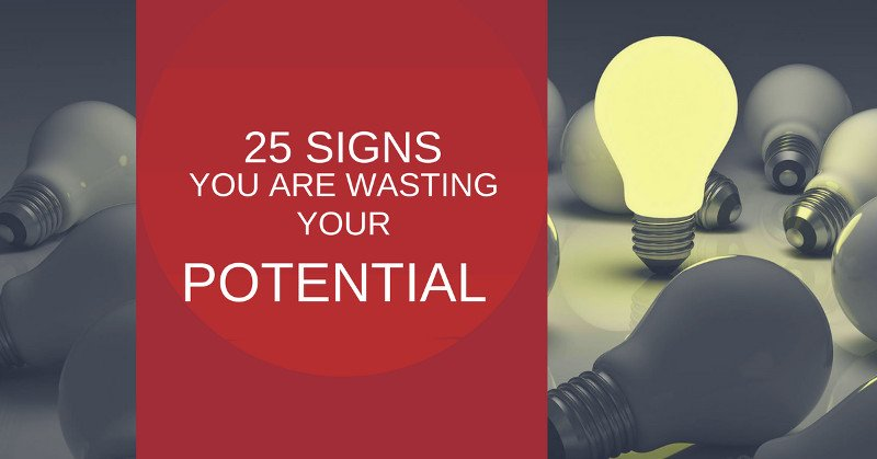 25 Signs You Are Wasting Your Potential