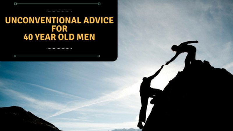 Life Advice For Every 40 Year Old Man