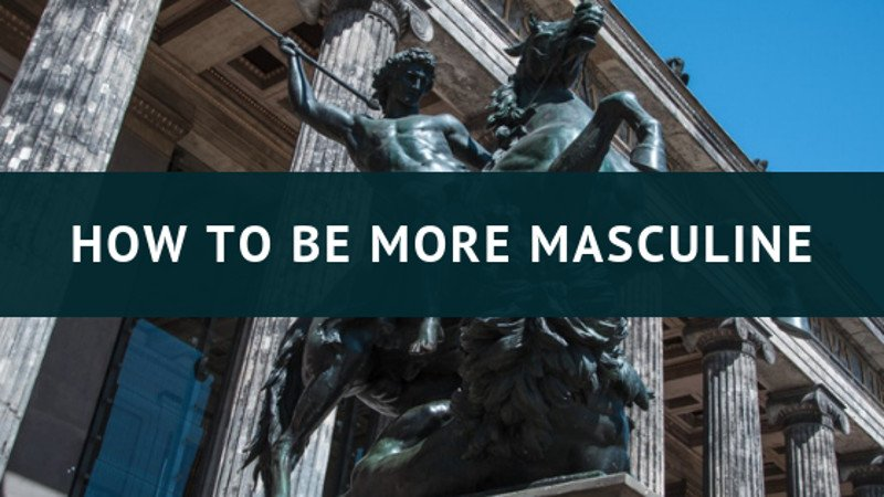 how to be more masculine